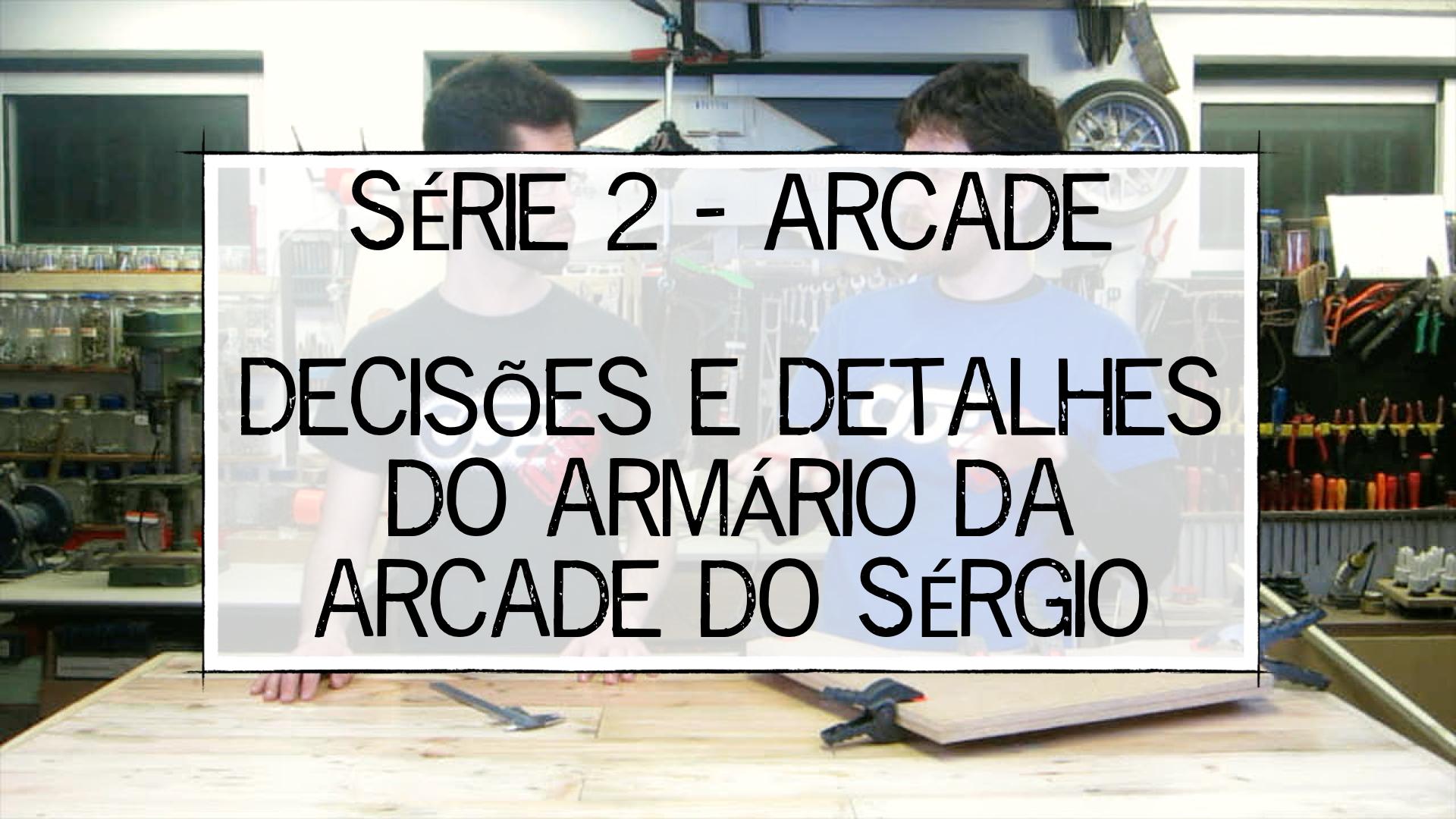 OOZ_Labs_-_S02E03_-_Decisoes_e_Detalhes_do_Armario_da_Arcade_do_Sergio_-_Thumb